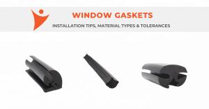 Window Gaskets: Design and Installation